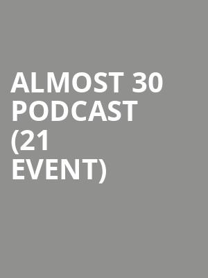 Almost 30 Podcast (21+ Event) at The Independent