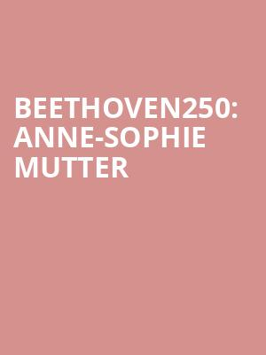 Beethoven250: Anne-Sophie Mutter at Davies Symphony Hall