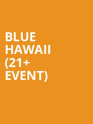 Blue Hawaii %2821%2B Event%29 at 1015 Folsom Nightclub