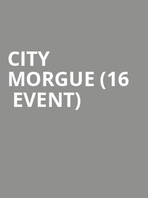 City Morgue (16+ Event) at The Catalyst