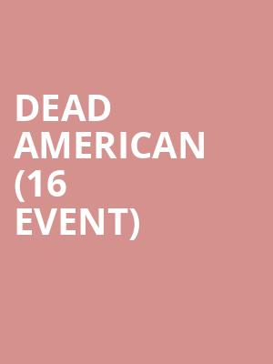 Dead American (16+ Event) at The Catalyst