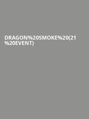 Dragon Smoke (21+ Event) at The Independent