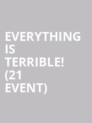 Everything Is Terrible! (21+ Event) at The Independent