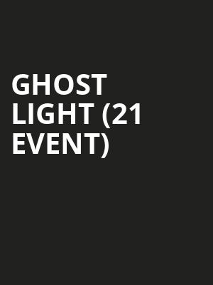Ghost Light (21+ Event) at The Independent