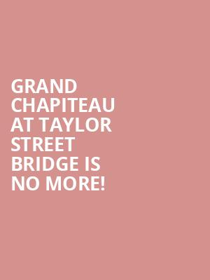 Grand Chapiteau At Taylor Street Bridge is no more