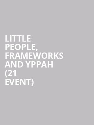 Little People, Frameworks and Yppah (21+ Event) at The Catalyst