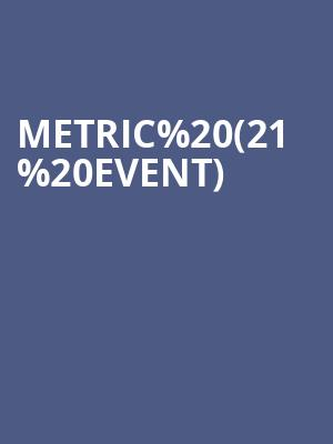 Metric (21+ Event) at Mezzanine