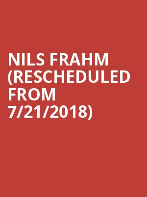 Nils Frahm (Rescheduled from 7/21/2018) at The Warfield