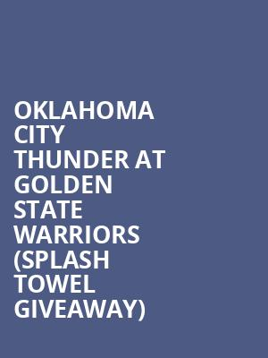 Oklahoma City Thunder at Golden State Warriors %28Splash Towel Giveaway%29 at Oracle Arena