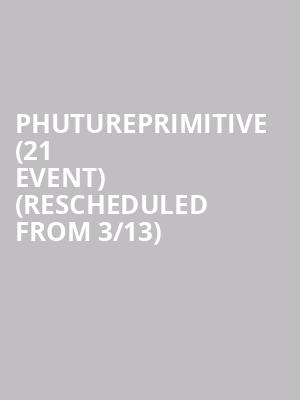 Phutureprimitive (21+ Event) (Rescheduled from 3/13) at The Independent
