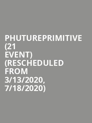 Phutureprimitive (21+ Event) (Rescheduled from 3/13/2020, 7/18/2020) at The Independent