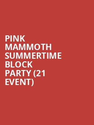 Pink Mammoth Summertime Block Party (21+ Event) at Mezzanine