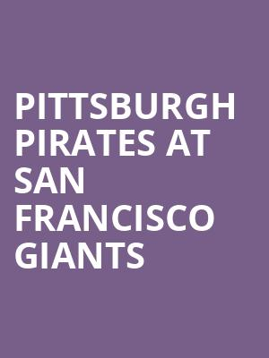 Pittsburgh Pirates at San Francisco Giants at AT&T Park