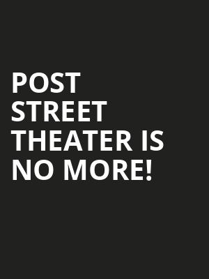 Post Street Theater is no more