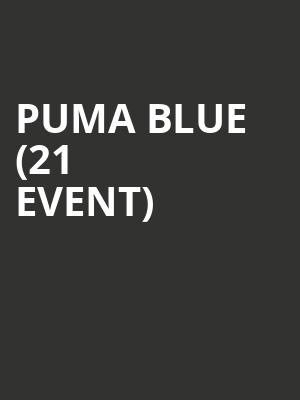 Puma Blue (21+ Event) at The Independent