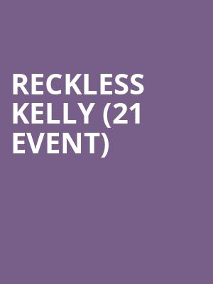 Reckless Kelly (21+ Event) at McNear's Mystic Theatre