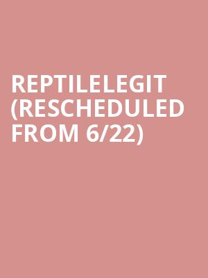 ReptileLegit (Rescheduled from 6/22) at Brick & Mortar Music Hall