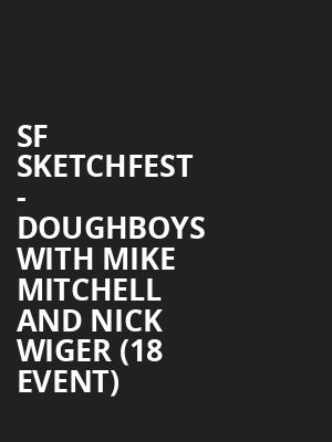 SF Sketchfest -  Doughboys with Mike Mitchell and Nick Wiger (18+ Event) at Cobbs Comedy Club