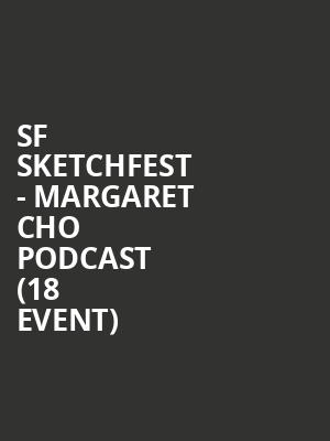 SF Sketchfest - Margaret Cho Podcast (18+ Event) at Cobbs Comedy Club
