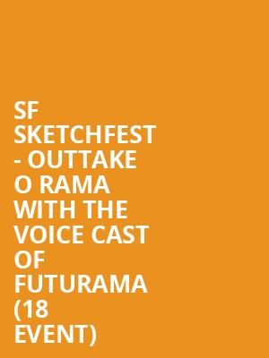 SF Sketchfest - Outtake o rama with the voice cast of Futurama (18+ Event) at Cobbs Comedy Club