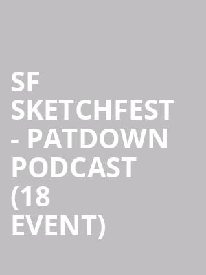 SF Sketchfest - Patdown Podcast (18+ Event) at Cobbs Comedy Club