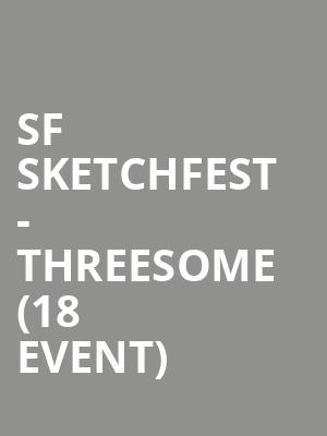 SF Sketchfest - Threesome (18+ Event) at Cobbs Comedy Club