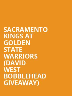Sacramento Kings at Golden State Warriors %28David West Bobblehead Giveaway%29 at Oracle Arena