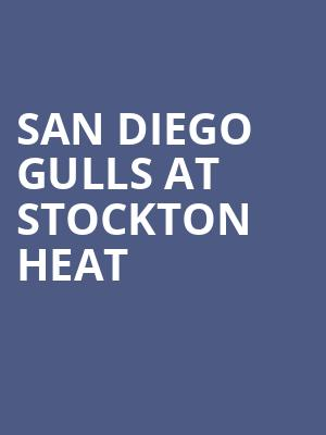 San Diego Gulls at Stockton Heat at Stockton Arena