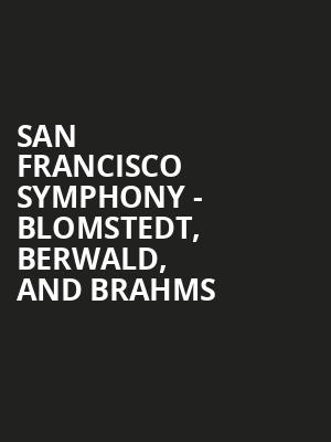 San Francisco Symphony - Blomstedt, Berwald, and Brahms at Davies Symphony Hall