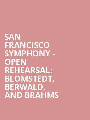 San Francisco Symphony - Open Rehearsal: Blomstedt, Berwald, and Brahms at Davies Symphony Hall
