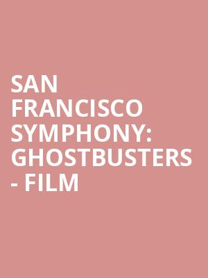 San Francisco Symphony: Ghostbusters - Film at Davies Symphony Hall