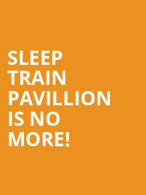 Sleep Train Pavillion is no more