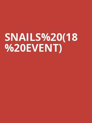 Snails (18+ Event) at The Armory