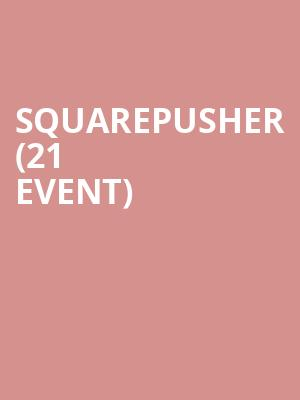 Squarepusher (21+ Event) at The Midway