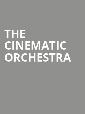 The Cinematic Orchestra at Regency Ballroom