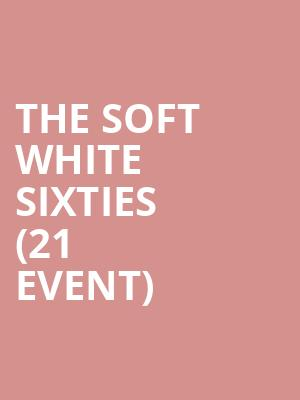 The Soft White Sixties (21+ Event) at The Independent