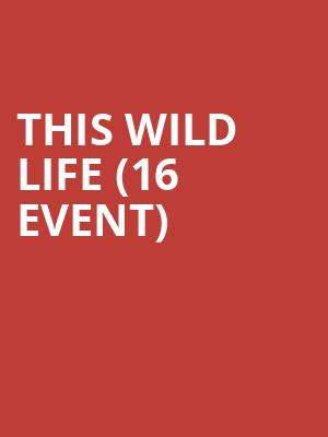 This Wild Life (16+ Event) at The Catalyst