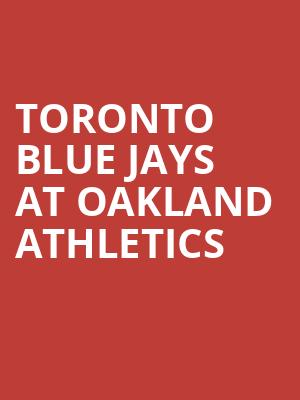 Toronto Blue Jays at Oakland Athletics at Overstock.com Coliseum