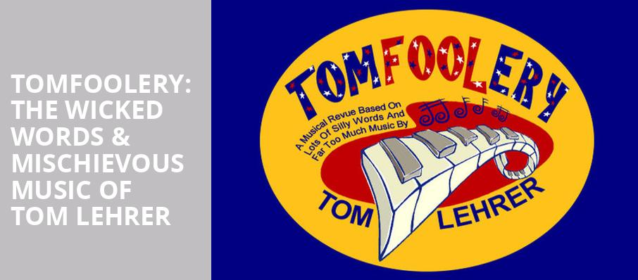 Tomfoolery The Wicked Words Mischievous Music of Tom Lehrer, Shelton Theater, San Francisco