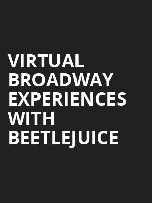 Virtual Broadway Experiences with BEETLEJUICE, Virtual Experiences for San Francisco, San Francisco